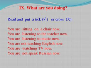 Read and put a tick (√ ) or cross (X) You are sitting on a chair now. You are