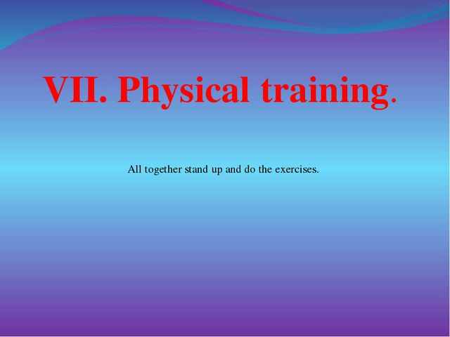 VII. Physical training. All together stand up and do the exercises.