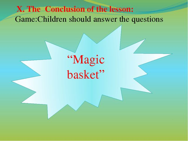 "X. The Conclusion of the lesson: Game:Children should answer the questions ""..."
