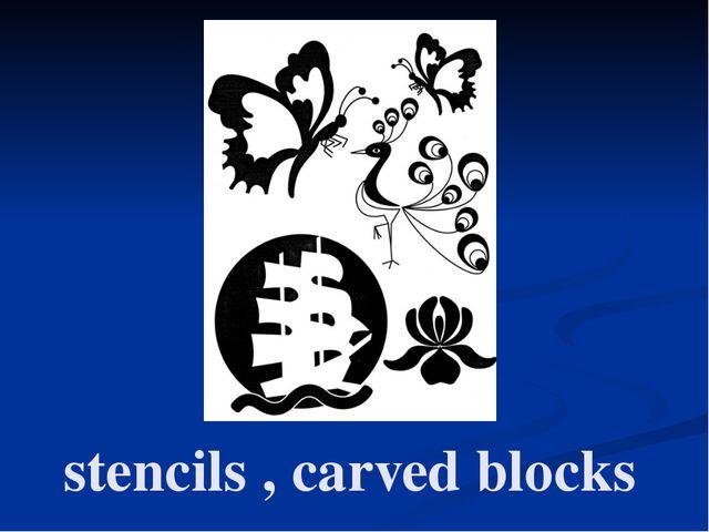 stencils , carved blocks
