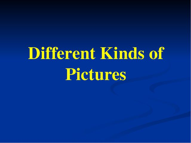 Different Kinds of Pictures