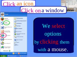an icon Click a window Click on A pop-up menu contains icons and items optio