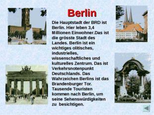 Berlin Die Hauptstadt der BRD ist Berlin. Hier leben 3,4 Millionen Einwohner.
