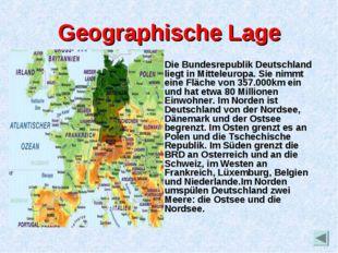 Geographische Lage Die Bundesrepublik Deutschland liegt in Mitteleuropa. Sie