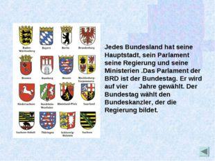 Jedes Bundesland hat seine Hauptstadt, sein Parlament seine Regierung und sei