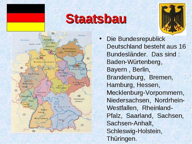 Staatsbau Die Bundesrepublick Deutschland besteht aus 16 Bundesländer. Das si...
