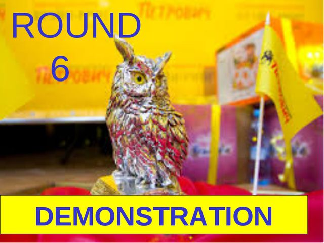 DEMONSTRATION ROUND 6