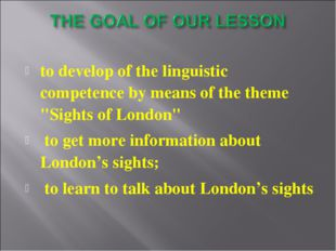 """to develop of the linguistic competence by means of the theme """"Sights of Lond"""