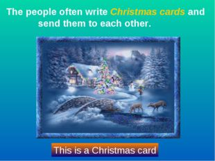 The people often write Christmas cards and send them to each other. This is a