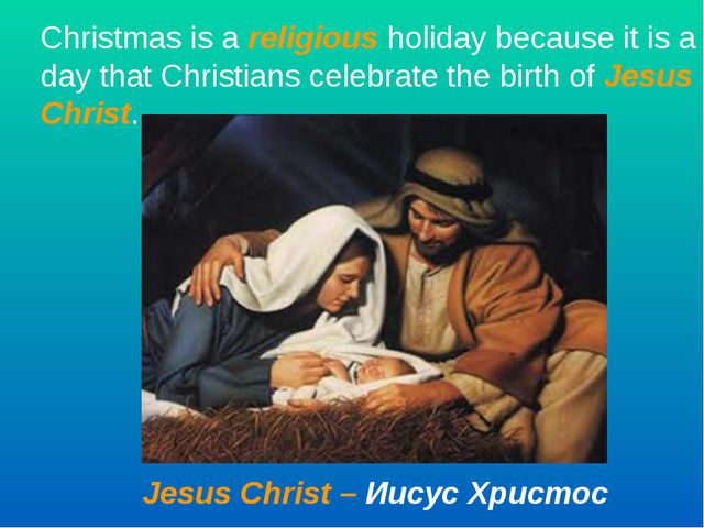 Christmas is a religious holiday because it is a day that Christians celebrat...