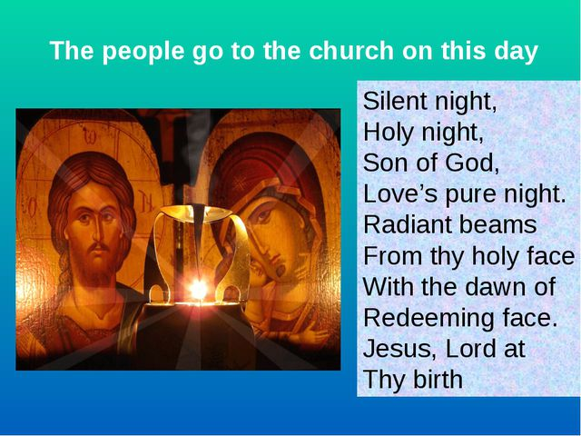 The people go to the church on this day Silent night, Holy night, Son of God,...