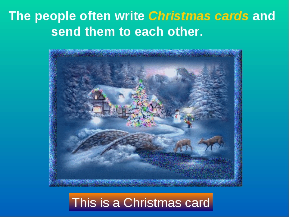 The people often write Christmas cards and send them to each other. This is a...