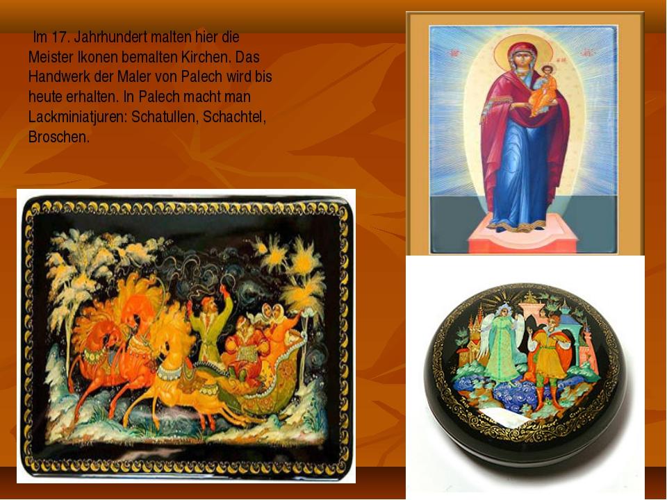 Im 17. Jahrhundert malten hier die Meister Ikonen bemalten Kirchen. Das Hand...