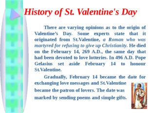 History of St. Valentine's Day 		There are varying opinions as to the origin