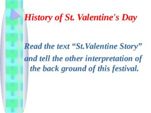 "History of St. Valentine's Day Read the text ""St.Valentine Story"" and tell th"