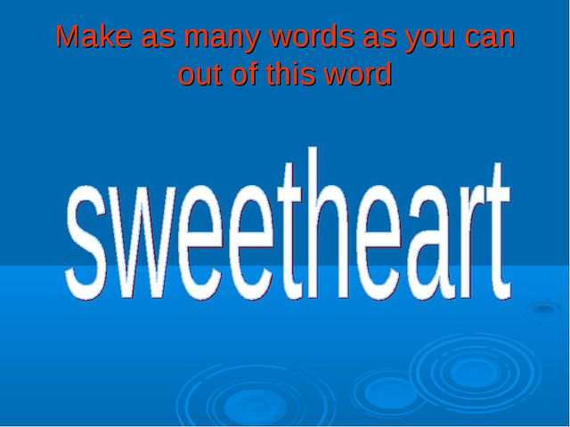 Make as many words as you can out of this word
