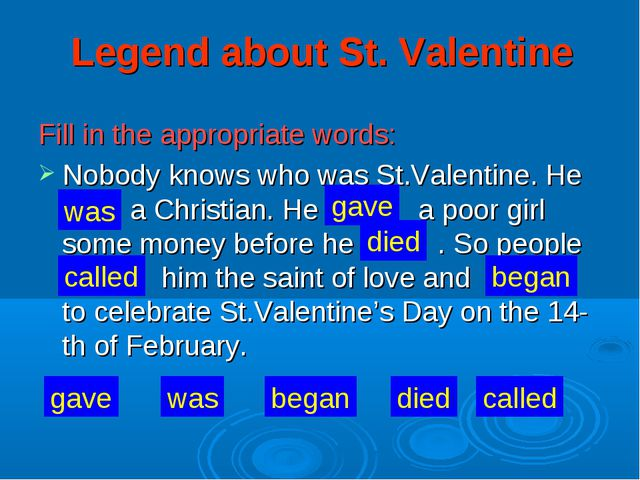Legend about St. Valentine Fill in the appropriate words: Nobody knows who wa...