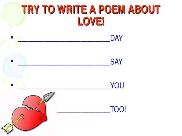 TRY TO WRITE A POEM ABOUT LOVE! _________________________DAY ________________...