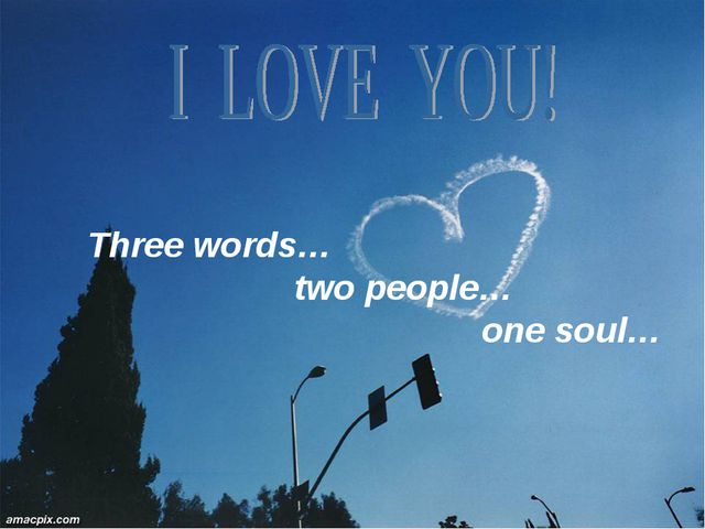 Three words… 	 two people… 		 one soul…