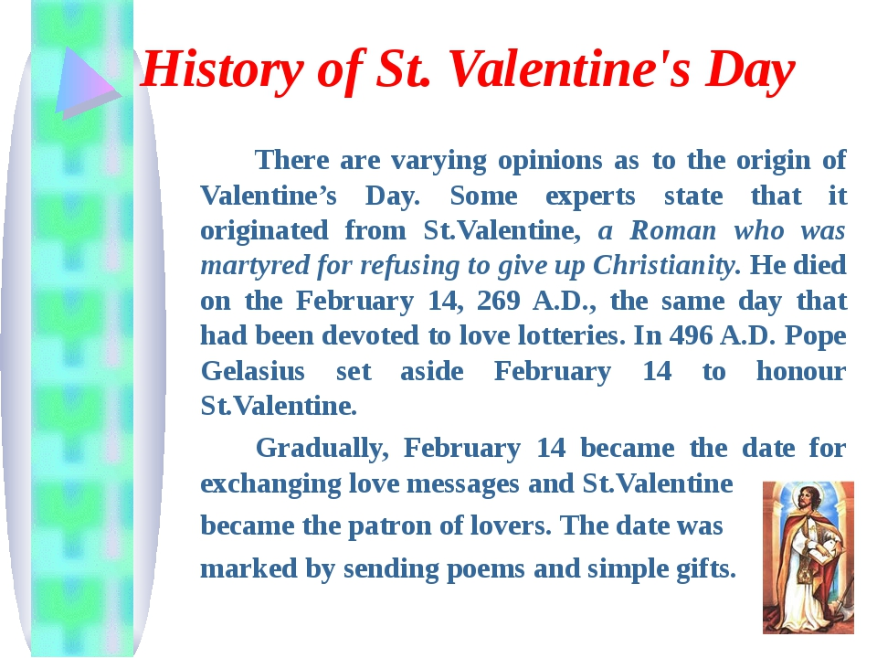 History of St. Valentine's Day 		There are varying opinions as to the origin...
