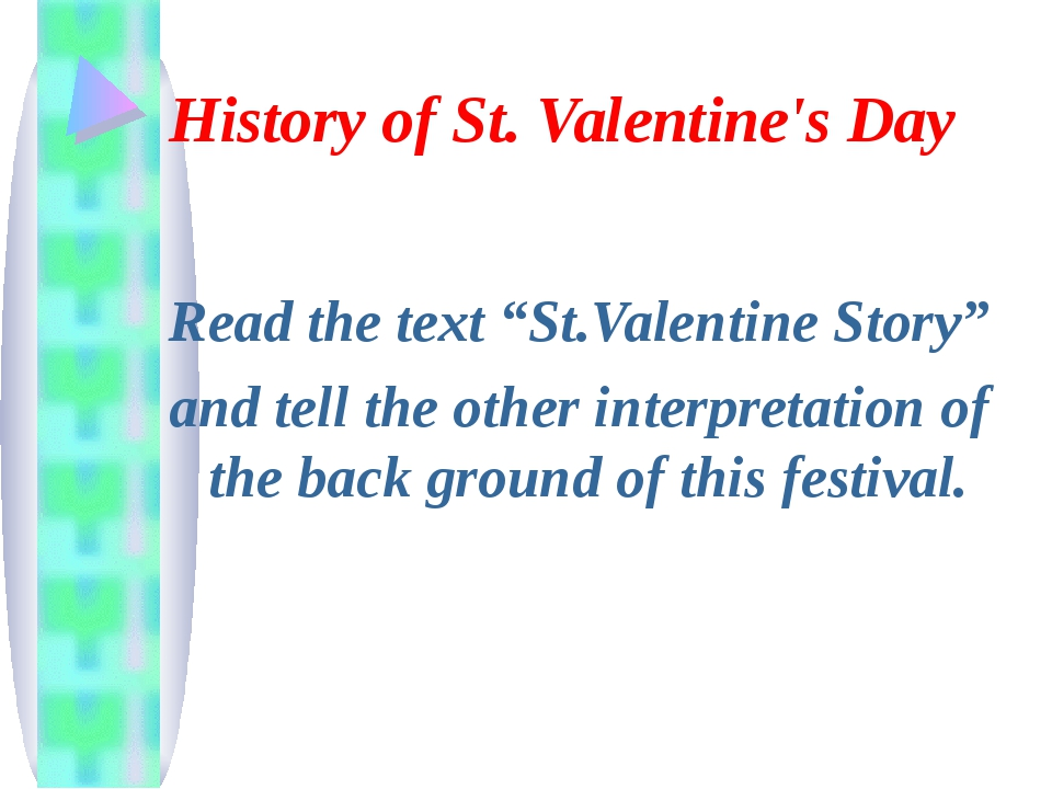 "History of St. Valentine's Day Read the text ""St.Valentine Story"" and tell th..."
