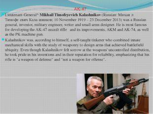 AK-47 Lieutenant-General^Mikhail Timofeyevich Kalashnikov(Russian:Михаи́л