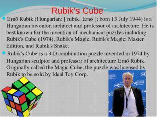 Rubik's Cube Ernő Rubik (Hungarian: [ˈrubik ˈɛrnøː]; born 13 July 1944) is a