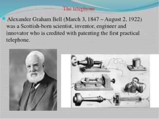 The telephone Alexander Graham Bell (March 3, 1847 – August 2, 1922) was a S