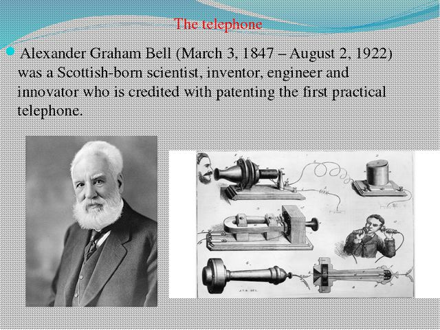 The telephone Alexander Graham Bell (March 3, 1847 – August 2, 1922) was a S...