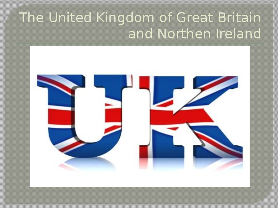 The United Kingdom of Great Britain and Northen Ireland