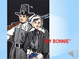 """MY BONNIE"""