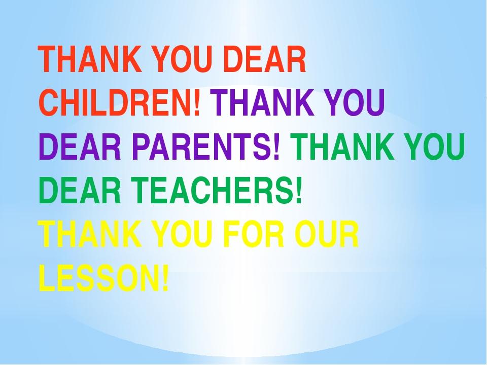 THANK YOU DEAR CHILDREN! THANK YOU DEAR PARENTS! THANK YOU DEAR TEACHERS! THA...