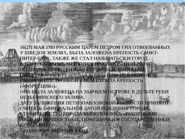 16(27) МАЯ 1703 РУССКИМ ЦАРЕМ ПЕТРОМ I НА ОТВОЕВАННЫХ У ШВЕДОВ ЗЕМЛЯХ, БЫЛА З...