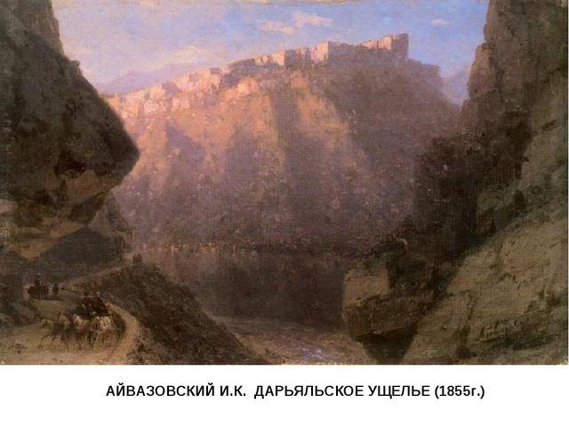 АЙВАЗОВСКИЙ И.К. ДАРЬЯЛЬСКОЕ УЩЕЛЬЕ (1855г.)