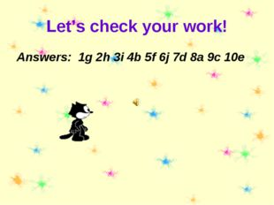 Let's check your work! Answers: 1g 2h 3i 4b 5f 6j 7d 8a 9c 10e
