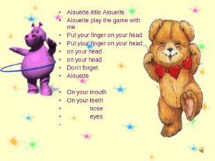 Alouette,little Alouette Alouette play the game with me Put your finger on yo