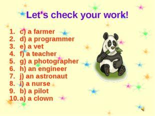 Let's check your work! c) a farmer d) a programmer e) a vet f) a teacher g) a