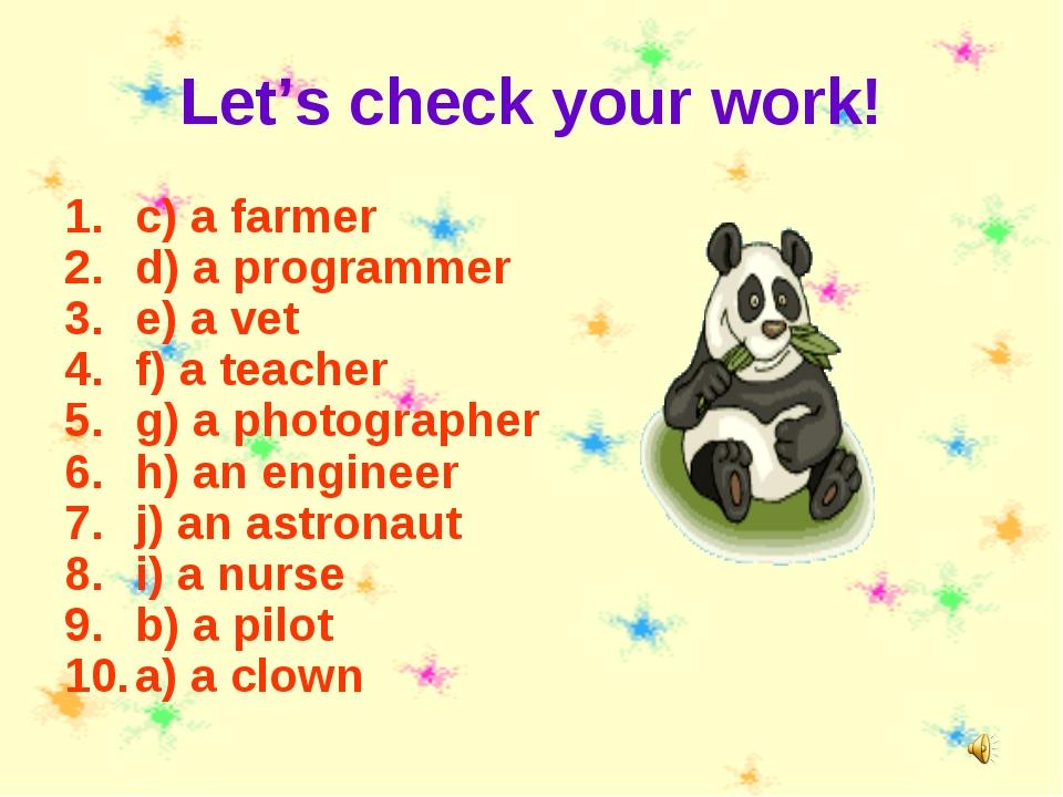 Let's check your work! c) a farmer d) a programmer e) a vet f) a teacher g) a...