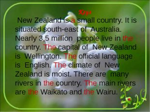 Keys New Zealand is a small country. It is situated south-east of Australia.