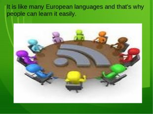 It is like many European languages and that's why people can learn it easily.