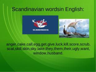 Scandinavian wordsin English: anger,cake,call,egg,get,give,luck,kill,score,sc