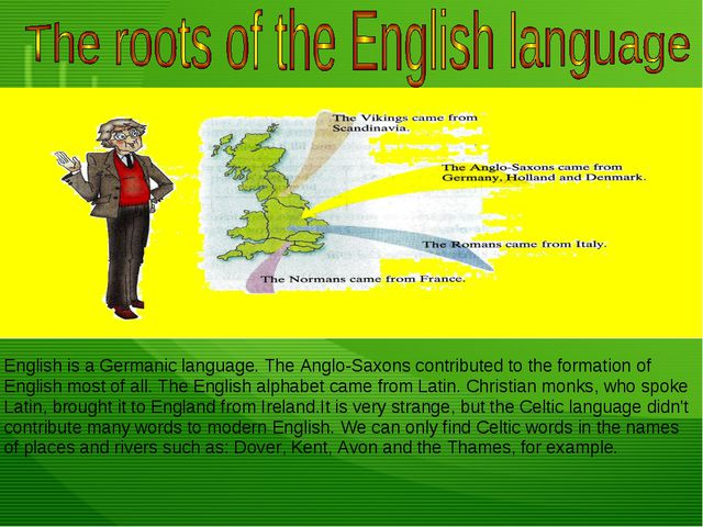 English is a Germanic language. The Anglo-Saxons contributed to the formation...
