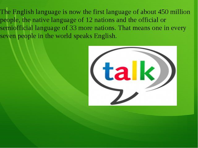 The English language is now the first language of about 450 million people, t...