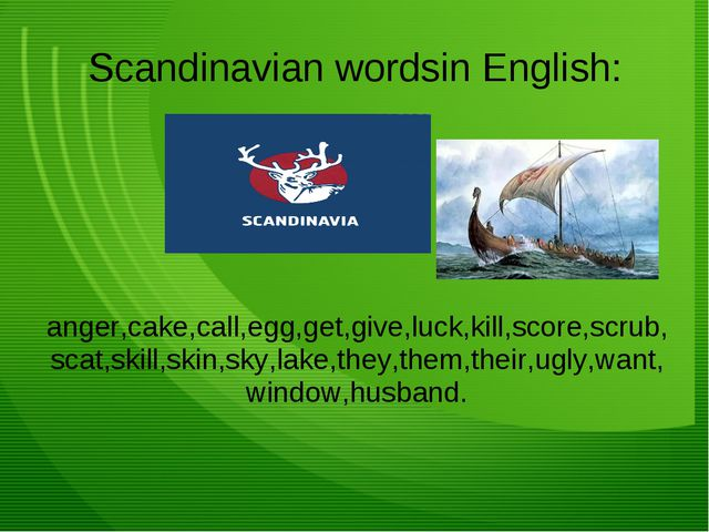 Scandinavian wordsin English: anger,cake,call,egg,get,give,luck,kill,score,sc...