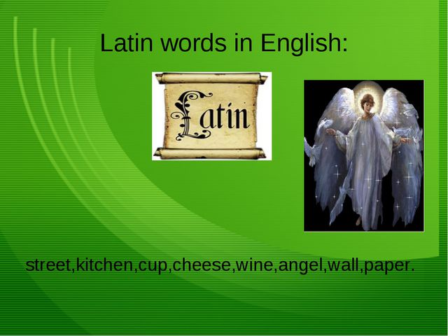 Latin words in English: street,kitchen,cup,cheese,wine,angel,wall,paper.