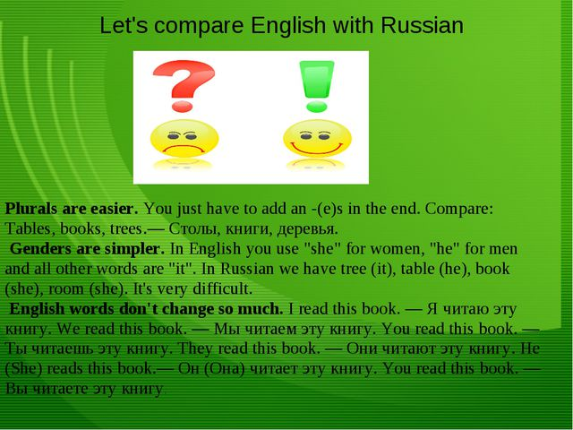 Plurals are easier. You just have to add an -(e)s in the end. Compare: Table...