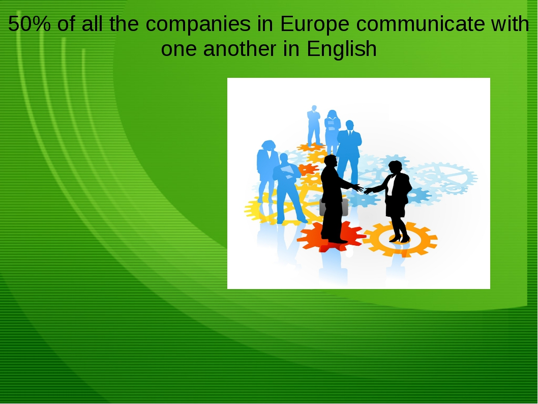 50% of all the companies in Europe communicate with one another in English