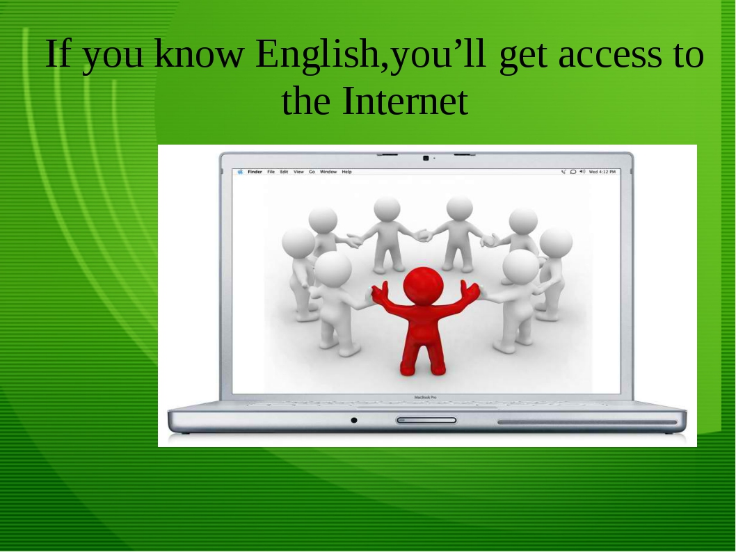 If you know English,you'll get access to the Internet