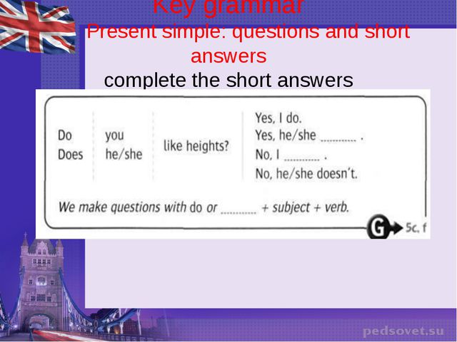 Key grammar Present simple: questions and short answers complete the short an...