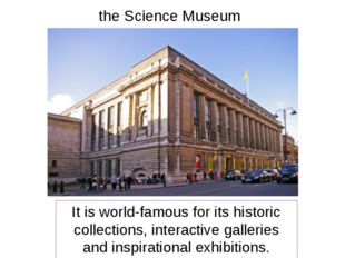 the Science Museum It is world-famous for its historic collections, interacti
